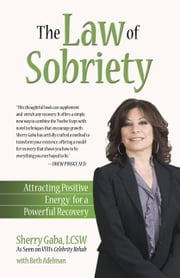 The Law of Sobriety - Attracting Positive Energy for a Powerful Recovery ebook by Sherry Gaba,Beth Adelman