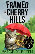 Framed in Cherry Hills - A Fun Cat Cozy Mystery ebook by Paige Sleuth