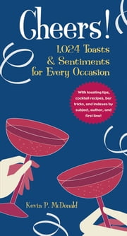 Cheers! - 1,024 Toasts & Sentiments for Every Occasion ebook by Kevin P. McDonald