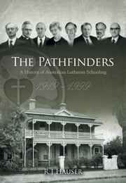 The Pathfinders: A History of Australian Lutheran Schooling 1919 -1999 ebook by Hauser, Richard J