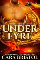 Under Fyre eBook by Cara Bristol