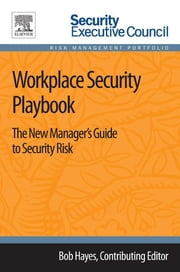 Workplace Security Playbook - The New Manager's Guide to Security Risk ebook by Bob Hayes