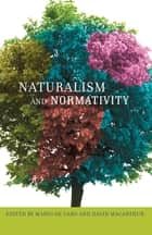 Naturalism and Normativity ebook by Mario De Caro,David Macarthur