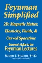 Feynman Simplified 2D: Magnetic Matter, Elasticity, Fluids, & Curved Spacetime ebook by Robert Piccioni