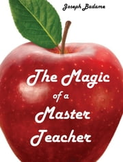 The Magic of a Master Teacher ebook by Joseph Badame