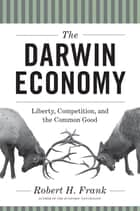 The Darwin Economy - Liberty, Competition, and the Common Good ebook by Robert Frank