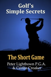 Golf's Simple Secrets: The Short Game ebook by Peter Lightbown