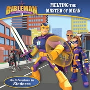 Melting the Master of Mean (An Adventure in Kindness) ebook by B&H Kids Editorial Staff