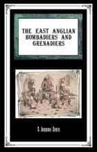 The East Anglian Bombardiers And Grenadiers ebook by Stephen Jennison-Smith