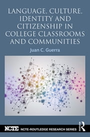 Language, Culture, Identity and Citizenship in College Classrooms and Communities ebook by Juan C. Guerra