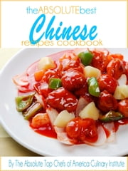 The Absolute Best Chinese Recipes Cookbook ebook by The Absolute Top Chefs of America Culinary Institute