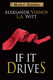 If It Drives ebook by L.A. Witt,Aleksandr Voinov