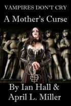 Vampires Don't Cry: A Mother's Curse ebook by Ian Hall