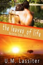 The Leaves of Life ebook by U.M. Lassiter