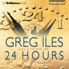 24 Hours audiobook by Greg Iles