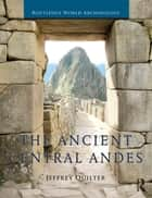 The Ancient Central Andes ebook by Jeffrey Quilter