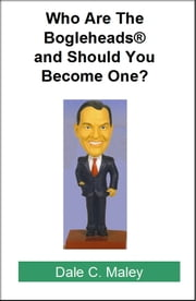 Who Are The Bogleheads And Should You Become One? ebook by Dale Maley