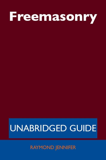 Freemasonry - Unabridged Guide ebook by Raymond Jennifer