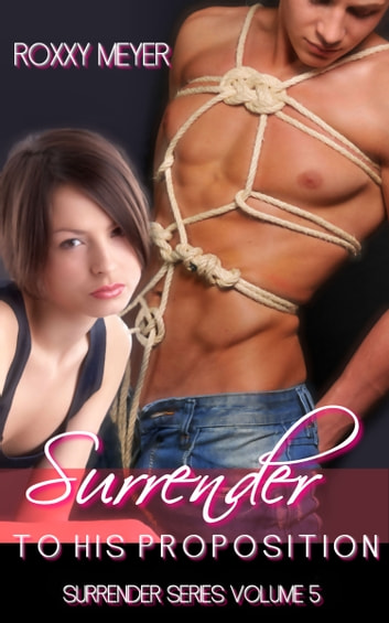 Surrender To His Proposition ebook by Roxxy Meyer