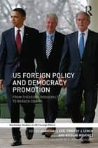 US Foreign Policy and Democracy Promotion - From Theodore Roosevelt to Barack Obama ebook by Michael Cox, Timothy J. Lynch, Nicolas Bouchet