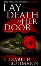 Lay Death at Her Door ebook by Elizabeth Buhmann