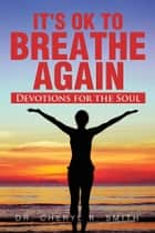 It's Ok To Breathe Again ebook by Dr. Cheryl R. Smith
