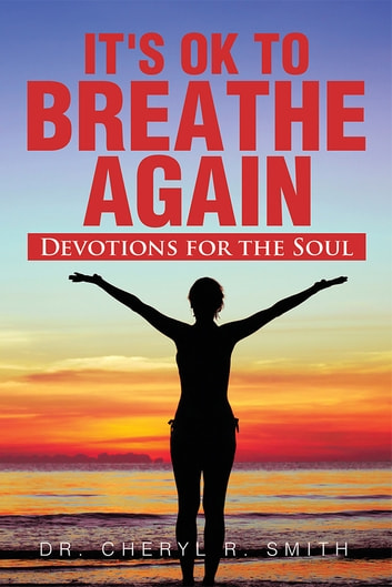 It's Ok To Breathe Again - Devotions for the Soul ebook by Dr. Cheryl R. Smith