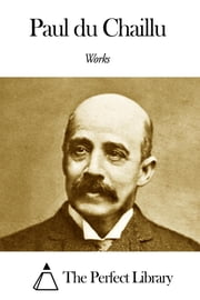 Works of Paul du Chaillu ebook by Paul du Chaillu