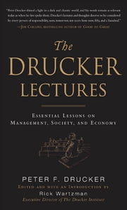 The Drucker Lectures: Essential Lessons on Management, Society and Economy ebook by Peter F. Drucker, Rick Wartzman