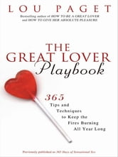 The Great Lover Playbook - 365 Sexual Tips and Techniques to Keep the Fires Burning All Year Long ebook by Lou Paget