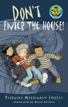 Don't Enter the House! eBook by Veronika Martenova Charles, David Parkins
