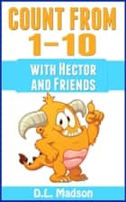 Counting From 1-10: With Hector and Friends ebook by D.L. Madson