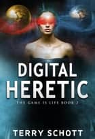 Digital Heretic - Book 2 of 4 ebook by Terry Schott