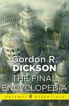 The Final Encyclopedia - The Childe Cycle Book 7 ebook by Gordon R Dickson