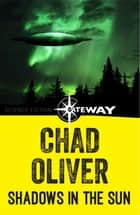 Shadows in the Sun ebook by Chad Oliver
