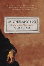 Michelangelo - A Life in Six Masterpieces ebook by Miles J. Unger