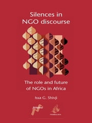 Silences in Ngo Discourse: The Role and Future of Ngos in Africa ebook by Shivji, Issa G.
