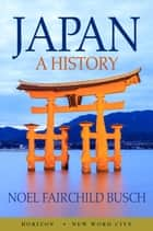 Japan: A History ebook by Noel Fairchild Busch