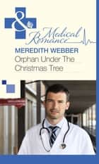 Orphan Under the Christmas Tree (Mills & Boon Medical) ebook by Meredith Webber