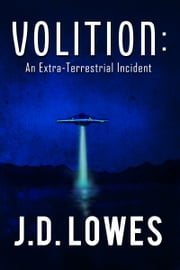 Volition: An Extra-Terrestrial Incident ebook by JD Lowes