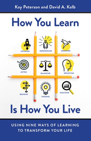 How You Learn Is How You Live - Using Nine Ways of Learning to Transform Your Life ebook by Kay Peterson,David A. Kolb