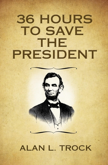 36 Hours to Save the President ebook by Alan L Trock