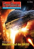 Perry Rhodan 2693: Meuterei auf der BASIS (Heftroman) ebook by Susan Schwartz