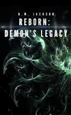 Reborn: Demon's Legacy ebook by D.W. Jackson
