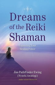 Dreams of the Reiki Shaman: Expanding Your Healing Power ebook by Ewing, Jim Pathfinder