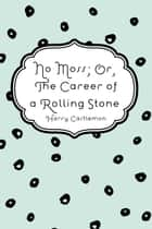 No Moss; Or, The Career of a Rolling Stone ebook by Harry Castlemon