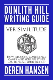 Verisimilitude - How Illusions, Confidence Games, and Skillful Lying can Improve Your Fiction ebook by Deren Hansen