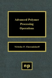 Advanced Polymer Processing Operations ebook by Cheremisinoff, Nicholas P.
