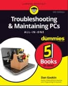 Troubleshooting & Maintaining PCs All-in-One For Dummies ebook by