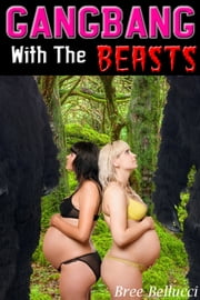 Gangbang With The Beasts ebook by Bree Bellucci